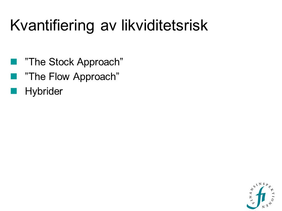 """The Stock Approach"" ""The Flow Approach"" Hybrider Kvantifiering av likviditetsrisk"