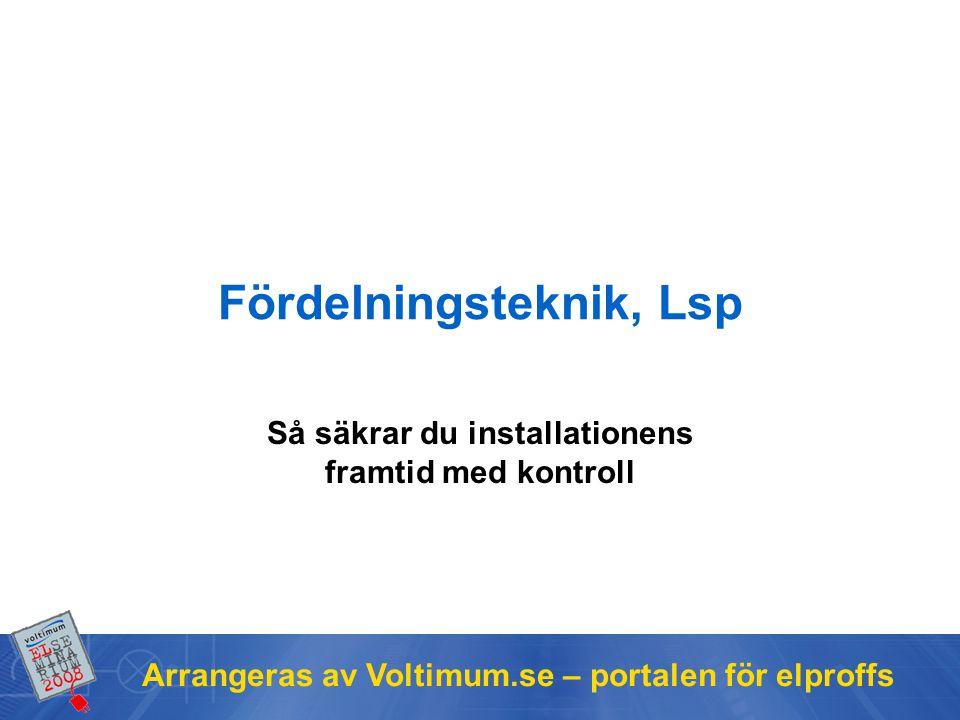 Arrangeras av Voltimum.se – portalen för elproffs Fördelningsteknik, Lsp Så säkrar du installationens framtid med kontroll