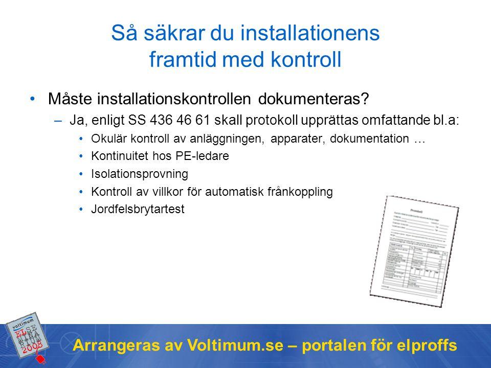 Arrangeras av Voltimum.se – portalen för elproffs Så säkrar du installationens framtid med kontroll Måste installationskontrollen dokumenteras? –Ja, e
