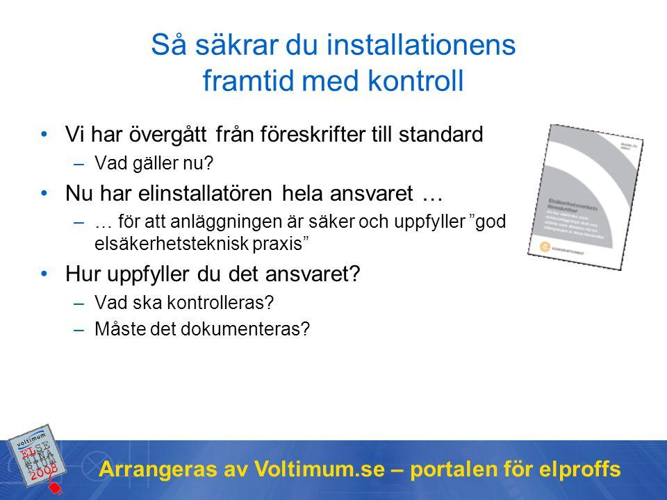Arrangeras av Voltimum.se – portalen för elproffs Så säkrar du installationens framtid med kontroll Vi har övergått från föreskrifter till standard –Vad gäller nu.