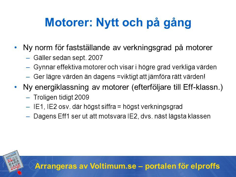 Arrangeras av Voltimum.se – portalen för elproffs Motorer: Nytt och på gång Ny norm för fastställande av verkningsgrad på motorer –Gäller sedan sept.