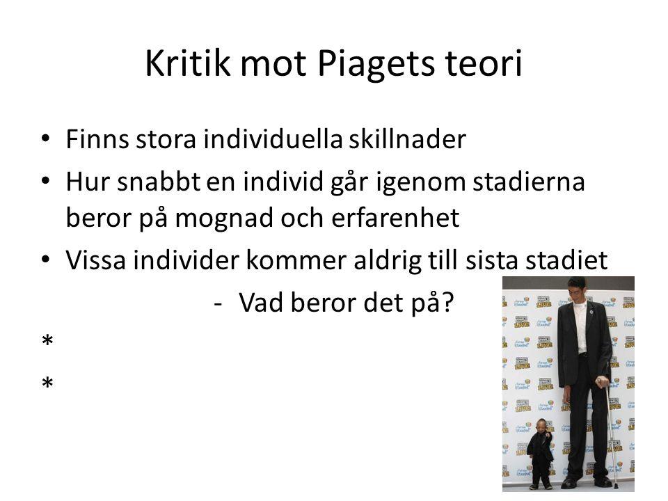 Kritik mot Piagets teori Finns stora individuella skillnader Hur snabbt en individ går igenom stadierna beror på mognad och erfarenhet Vissa individer