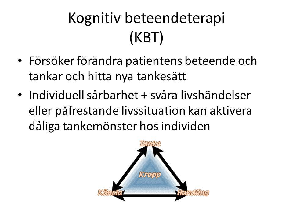 Kognitiv beteendeterapi (KBT) Försöker förändra patientens beteende och tankar och hitta nya tankesätt Individuell sårbarhet + svåra livshändelser ell