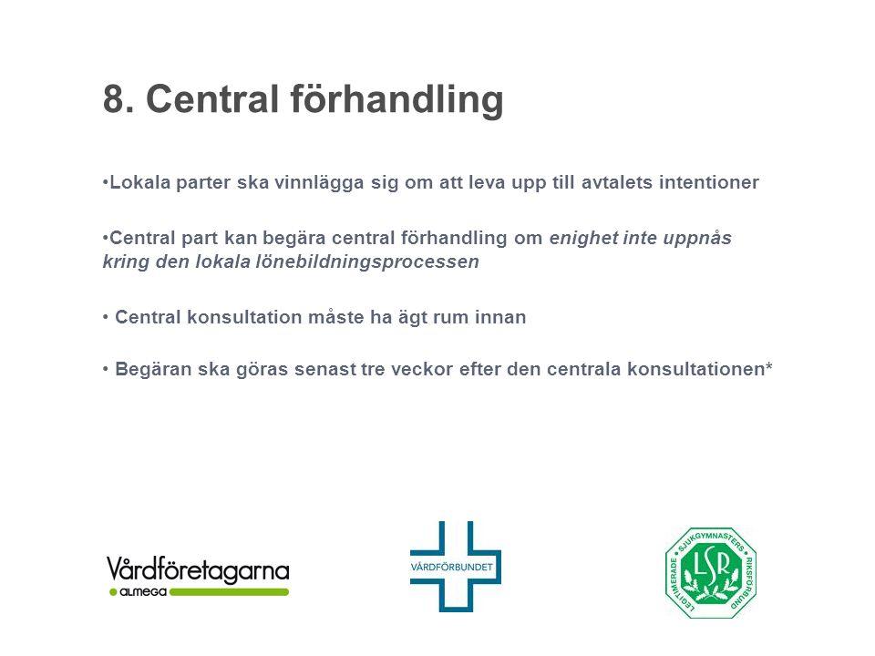 8. Central förhandling Lokala parter ska vinnlägga sig om att leva upp till avtalets intentioner Central part kan begära central förhandling om enighe