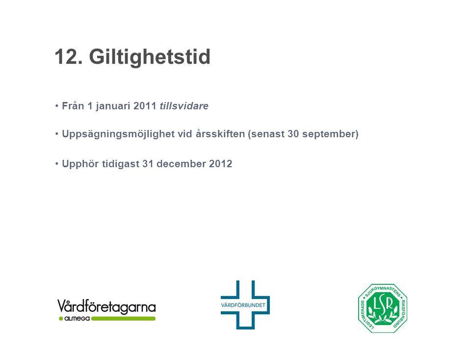 12. Giltighetstid Från 1 januari 2011 tillsvidare Uppsägningsmöjlighet vid årsskiften (senast 30 september) Upphör tidigast 31 december 2012