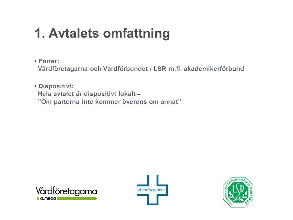 1.Avtalets omfattning Parter: Vårdföretagarna och Vårdförbundet / LSR m.fl.