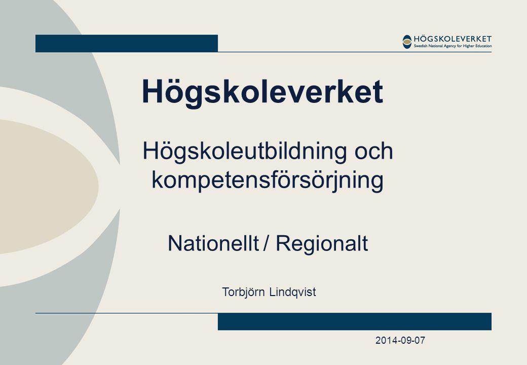 2014-09-07 Högskoleverket Högskoleutbildning och kompetensförsörjning Nationellt / Regionalt Torbjörn Lindqvist