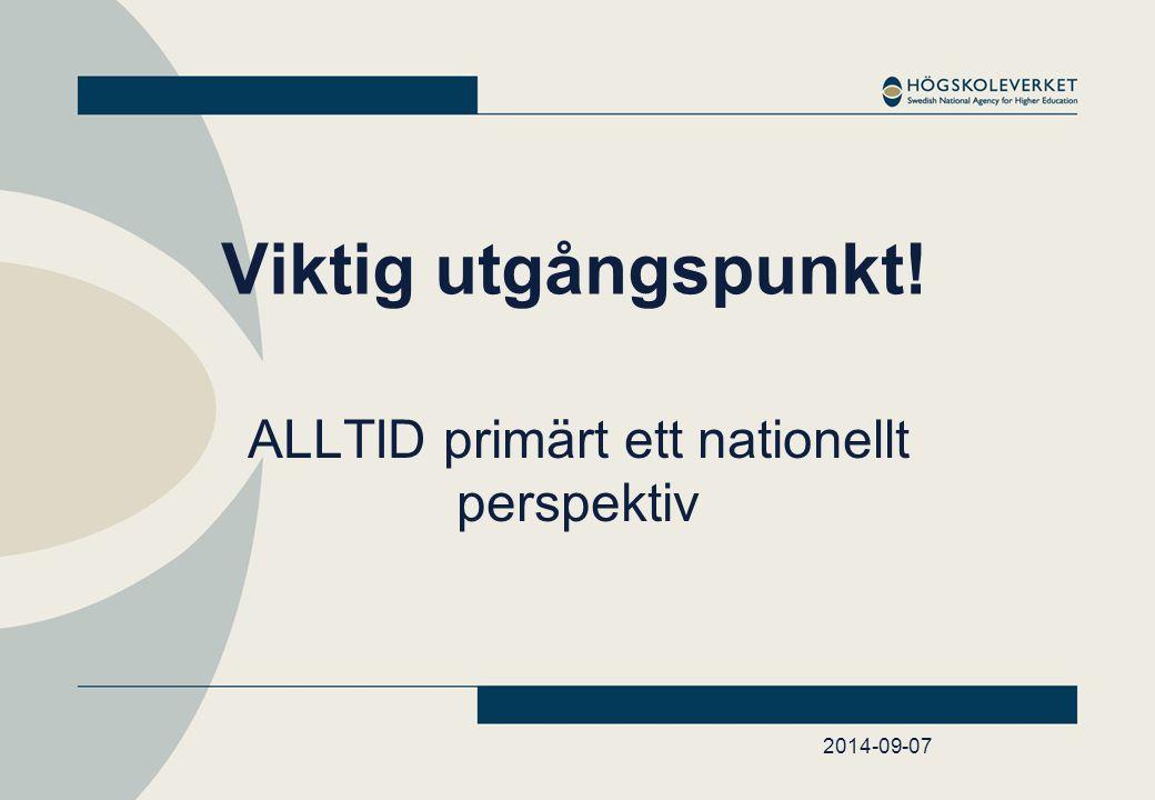 2014-09-07 Viktig utgångspunkt! ALLTID primärt ett nationellt perspektiv