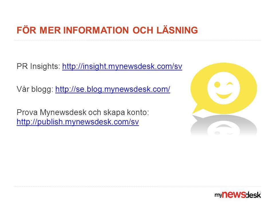 FÖR MER INFORMATION OCH LÄSNING PR Insights: http://insight.mynewsdesk.com/svhttp://insight.mynewsdesk.com/sv Vår blogg: http://se.blog.mynewsdesk.com/http://se.blog.mynewsdesk.com/ Prova Mynewsdesk och skapa konto: http://publish.mynewsdesk.com/sv http://publish.mynewsdesk.com/sv