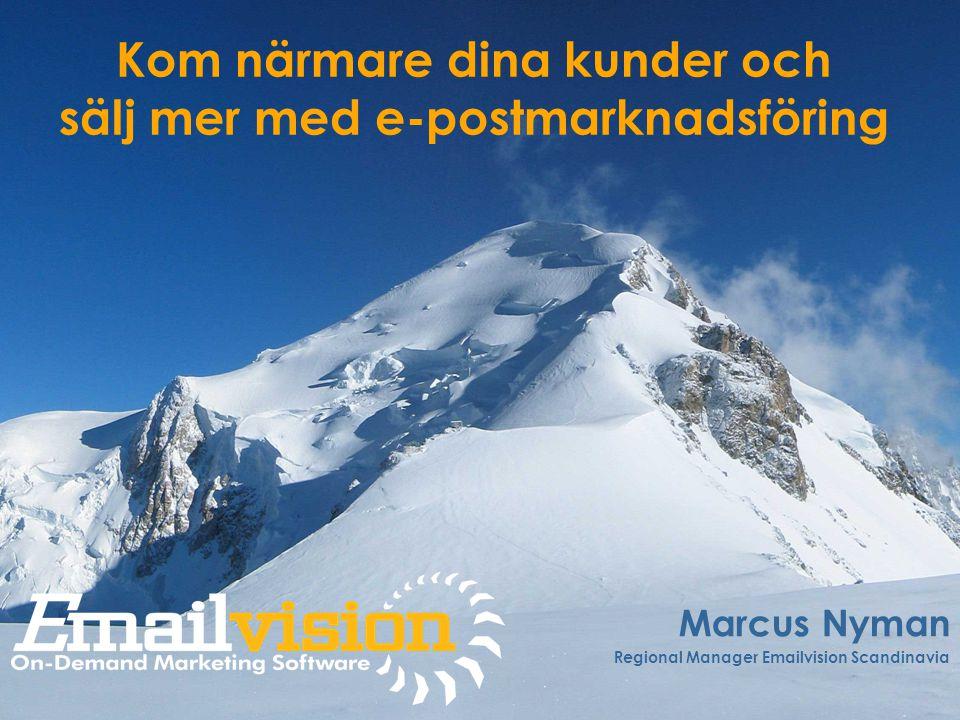 Kom närmare dina kunder och sälj mer med e-postmarknadsföring Marcus Nyman Regional Manager Emailvision Scandinavia