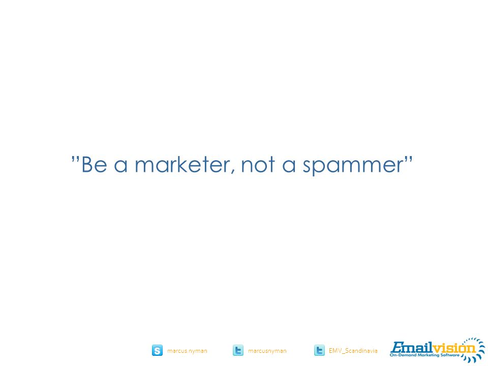 slide 34 marcus.nymanmarcusnyman EMV_Scandinavia Be a marketer, not a spammer