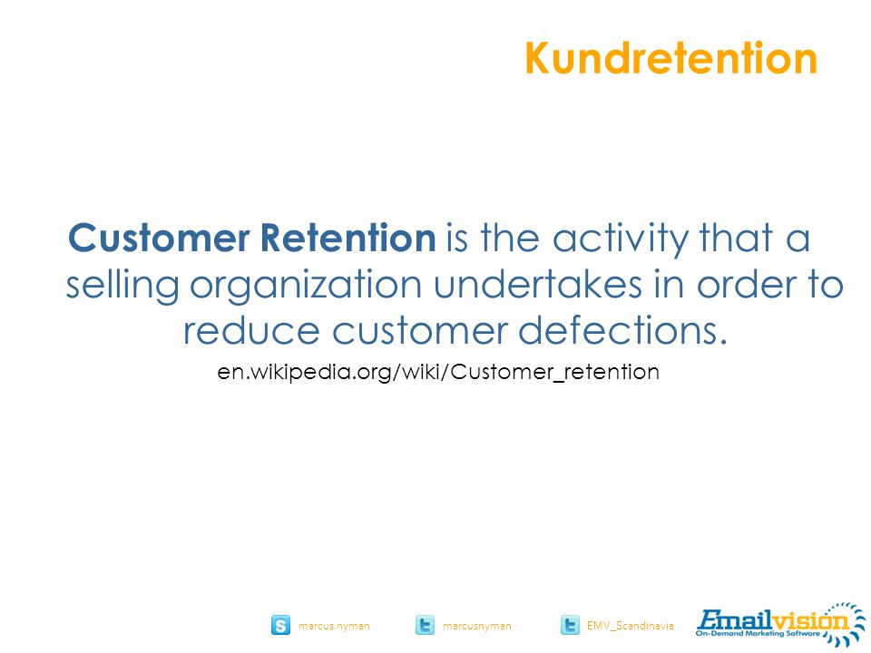 slide 7 marcus.nymanmarcusnyman EMV_Scandinavia Kundretention Customer Retention is the activity that a selling organization undertakes in order to reduce customer defections.
