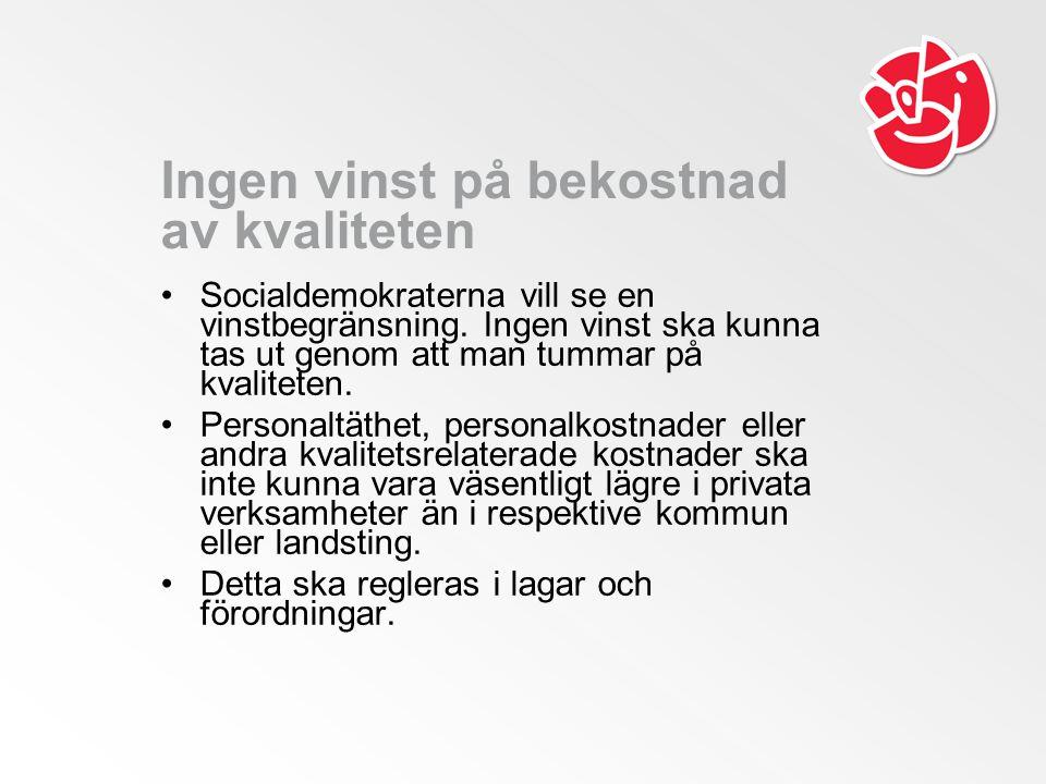 Ingen vinst på bekostnad av kvaliteten Socialdemokraterna vill se en vinstbegränsning.