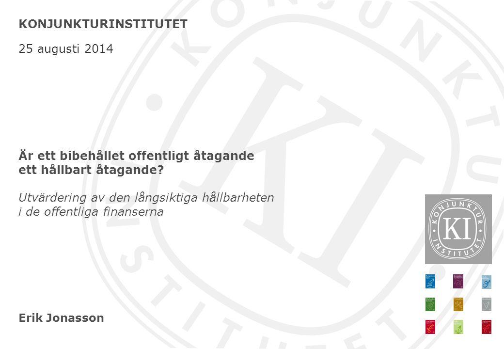 Erik Jonasson KONJUNKTURINSTITUTET 25 augusti 2014 Är ett bibehållet offentligt åtagande ett hållbart åtagande? Utvärdering av den långsiktiga hållbar