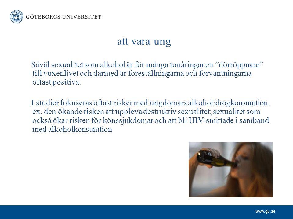 www.gu.se att vara ung Såväl sexualitet som alkohol är för många tonåringar en dörröppnare till vuxenlivet och därmed är föreställningarna och förväntningarna oftast positiva.