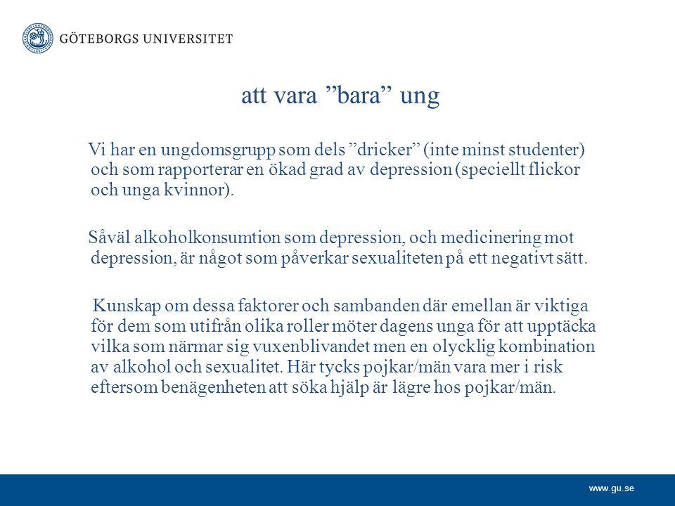 www.gu.se att vara bara ung Vi har en ungdomsgrupp som dels dricker (inte minst studenter) och som rapporterar en ökad grad av depression (speciellt flickor och unga kvinnor).