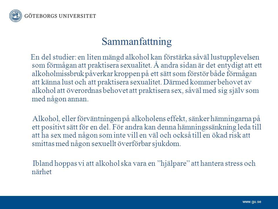 www.gu.se Sammanfattning En del studier: en liten mängd alkohol kan förstärka såväl lustupplevelsen som förmågan att praktisera sexualitet.