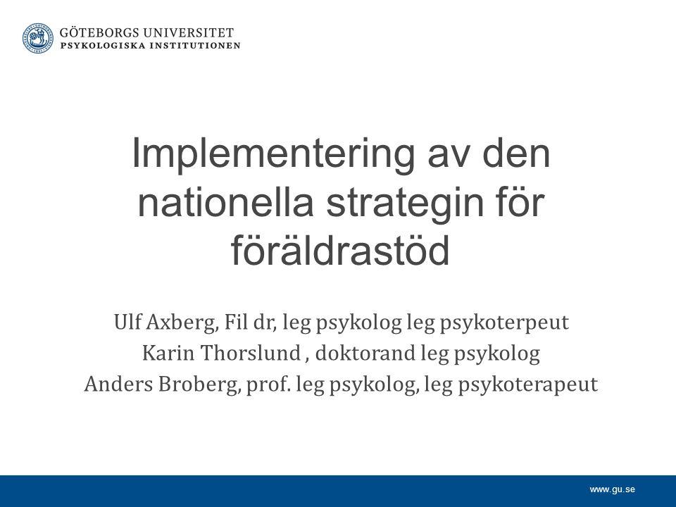 www.gu.se Ulf Axberg, Fil dr, leg psykolog leg psykoterpeut Karin Thorslund, doktorand leg psykolog Anders Broberg, prof. leg psykolog, leg psykoterap