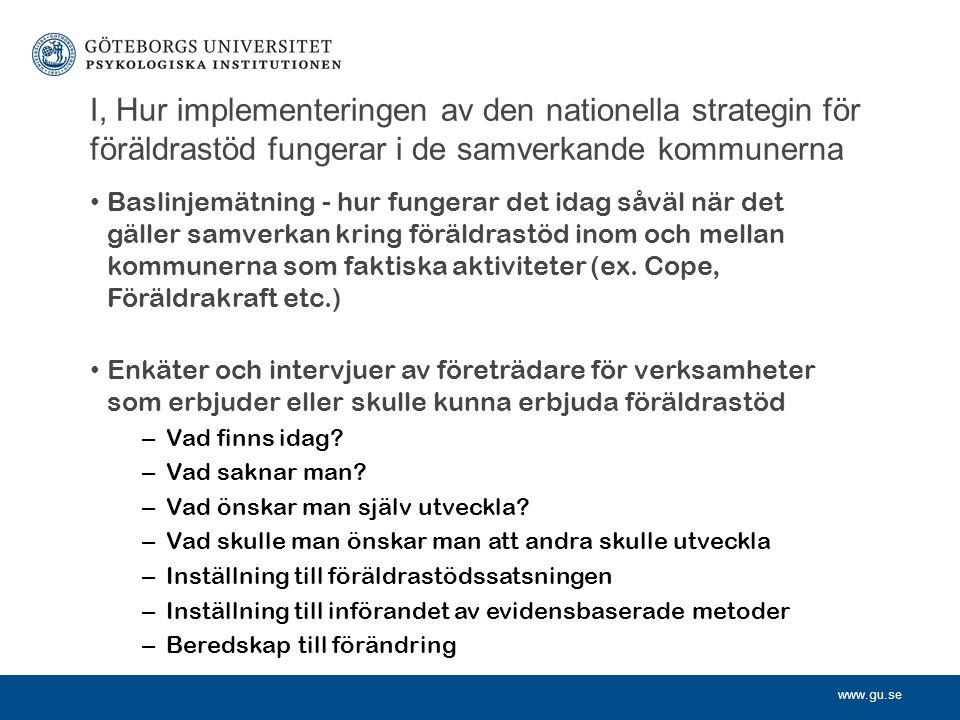 www.gu.se I, Hur implementeringen av den nationella strategin för föräldrastöd fungerar i de samverkande kommunerna Baslinjemätning - hur fungerar det