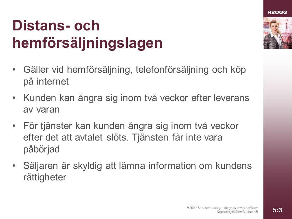 H2000 Servicekunskap – för goda kundrelationer Kopiering tillåten © Liber AB 5:4 Distans- och hemförsäljningslagen, forts.