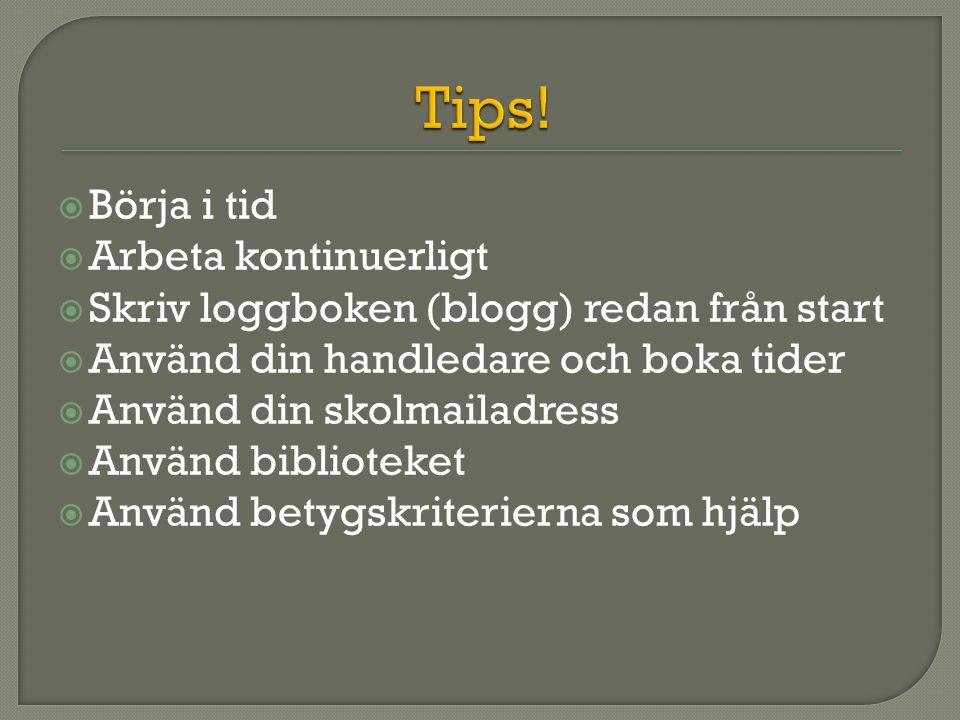  Börja i tid  Arbeta kontinuerligt  Skriv loggboken (blogg) redan från start  Använd din handledare och boka tider  Använd din skolmailadress  Använd biblioteket  Använd betygskriterierna som hjälp
