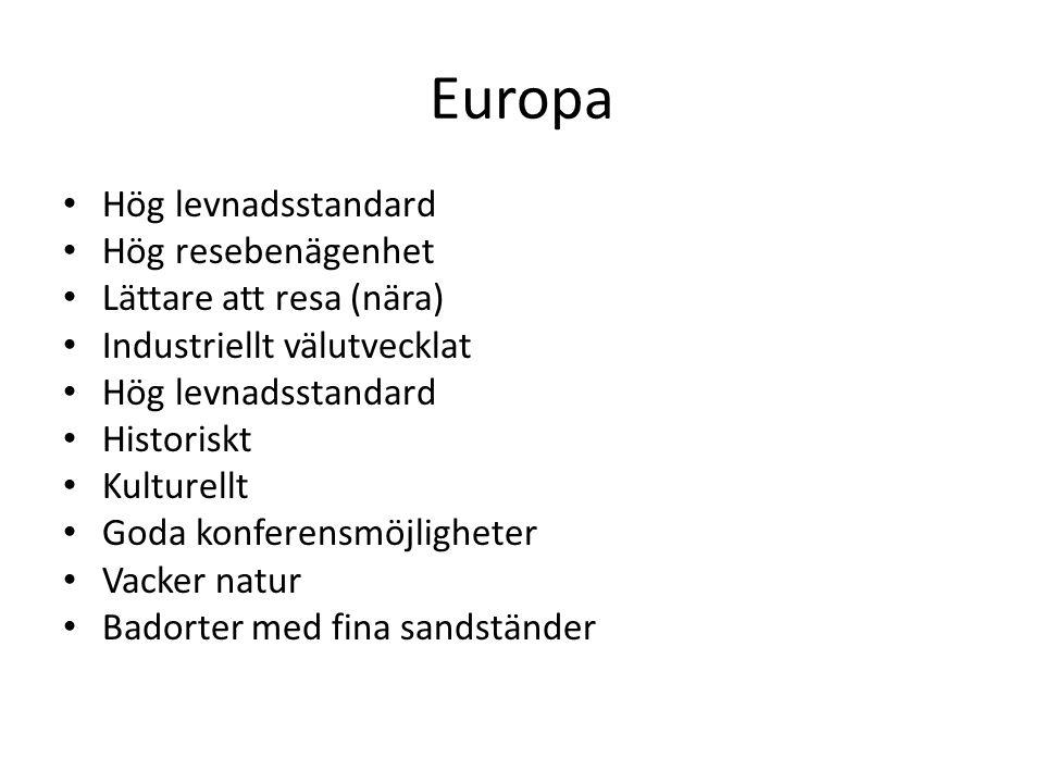 Europa Hög levnadsstandard Hög resebenägenhet Lättare att resa (nära) Industriellt välutvecklat Hög levnadsstandard Historiskt Kulturellt Goda konfere