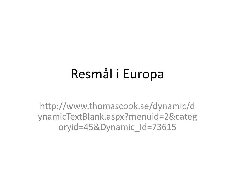 Resmål i Europa http://www.thomascook.se/dynamic/d ynamicTextBlank.aspx?menuid=2&categ oryid=45&Dynamic_Id=73615