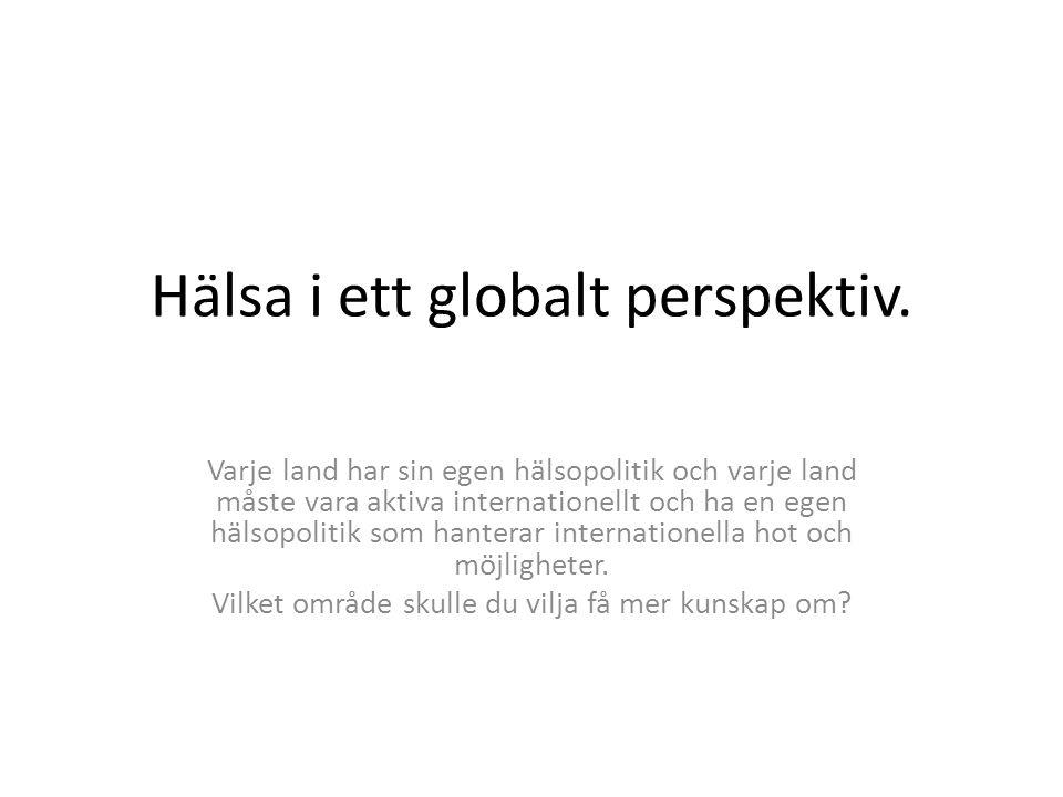 Hälsa i ett globalt perspektiv. Varje land har sin egen hälsopolitik och varje land måste vara aktiva internationellt och ha en egen hälsopolitik som