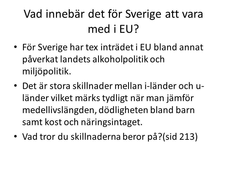 Vad innebär det för Sverige att vara med i EU? För Sverige har tex inträdet i EU bland annat påverkat landets alkoholpolitik och miljöpolitik. Det är