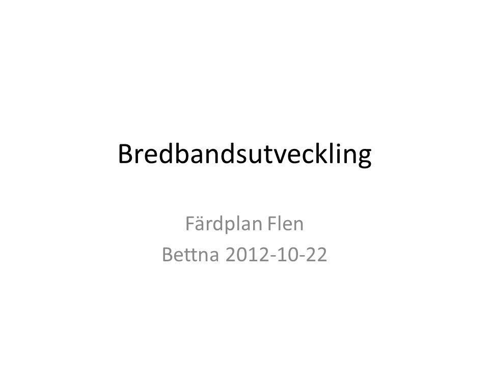 Bredbandsutveckling Färdplan Flen Bettna 2012-10-22