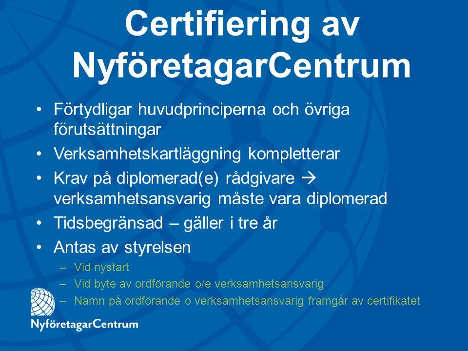 Certifiering av NyföretagarCentrum Förtydligar huvudprinciperna och övriga förutsättningar Verksamhetskartläggning kompletterar Krav på diplomerad(e)