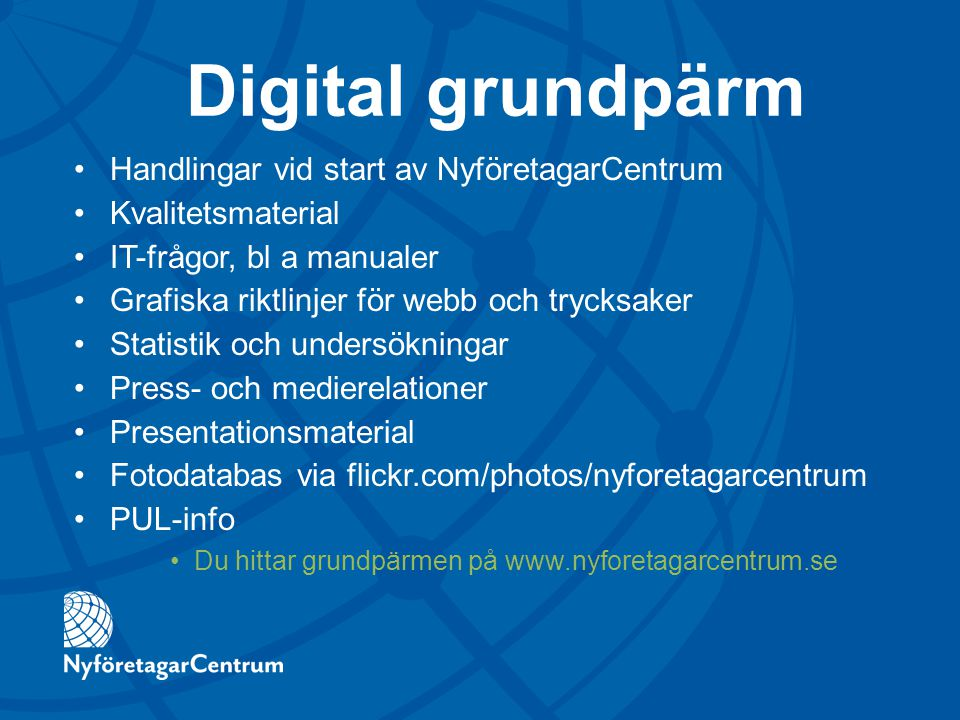 Digital grundpärm Handlingar vid start av NyföretagarCentrum Kvalitetsmaterial IT-frågor, bl a manualer Grafiska riktlinjer för webb och trycksaker St