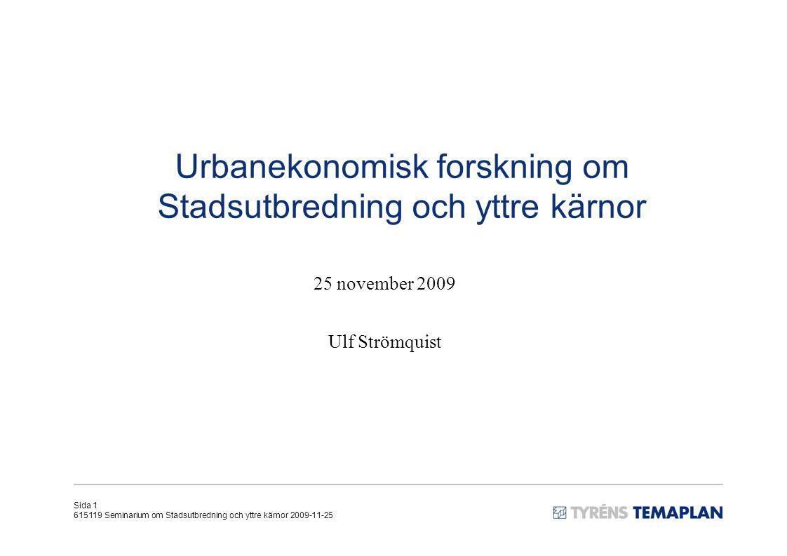 Sida 1 615119 Seminarium om Stadsutbredning och yttre kärnor 2009-11-25 Urbanekonomisk forskning om Stadsutbredning och yttre kärnor 25 november 2009