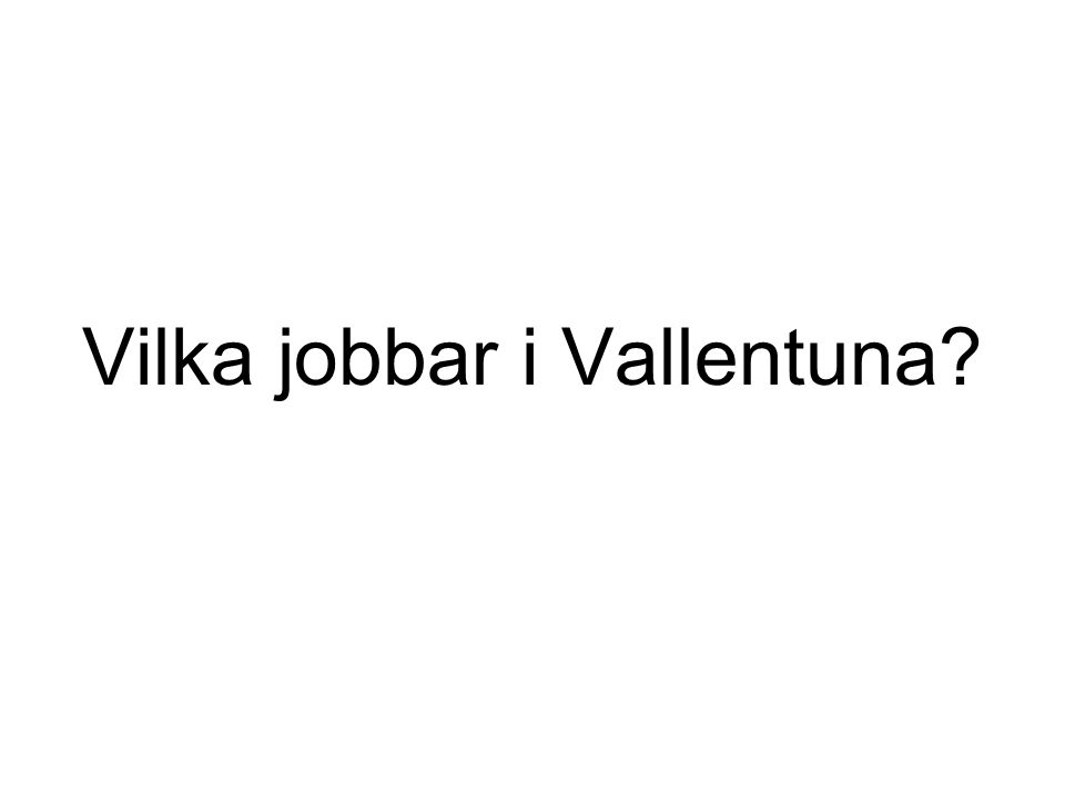 Vilka jobbar i Vallentuna?