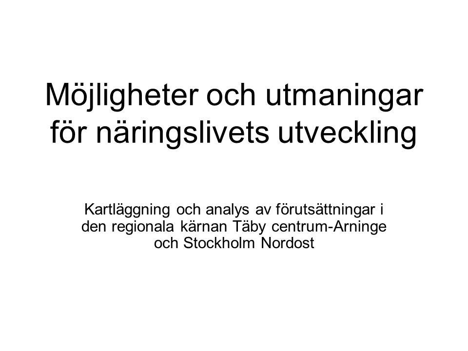 Möjligheter och utmaningar för näringslivets utveckling Kartläggning och analys av förutsättningar i den regionala kärnan Täby centrum-Arninge och Stockholm Nordost
