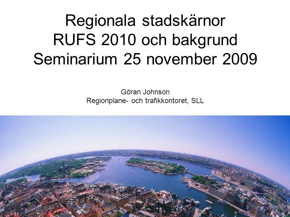 Regionplanekontoret GJ 2009-11-12 1 Regionala stadskärnor RUFS 2010 och bakgrund Seminarium 25 november 2009 Göran Johnson Regionplane- och trafikkont
