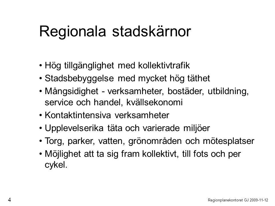 Regionplanekontoret GJ 2009-11-12 4 Hög tillgänglighet med kollektivtrafik Stadsbebyggelse med mycket hög täthet Mångsidighet - verksamheter, bostäder