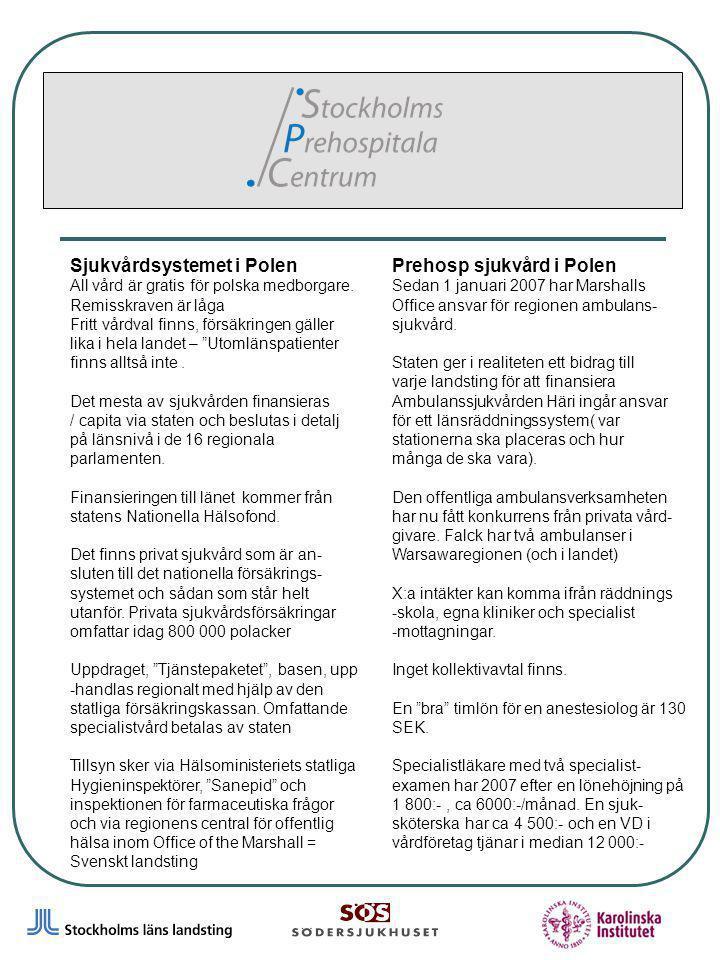 3 Sjukvårdsystemet i Polen All vård är gratis för polska medborgare.