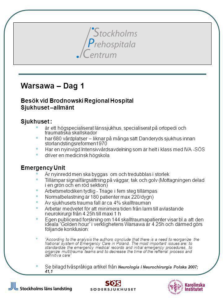 4 Warsawa – Dag 1 Besök vid Brodnowski Regional Hospital Sjukhuset –allmänt Sjukhuset : är ett högspecialiserat länssjukhus, specialiserat på ortopedi och traumatiska skallskador har 680 vårdplatser – liknar på många sätt Danderyds sjukhus innan storlandstingsreformen1970 Har en nyinvigd Intensivvårdsavdelning som är helt i klass med IVA -SÖS driver en medicinsk högskola Emergency Unit Är nyinredd men ska byggas om och tredubblas i storlek Tillämpar signalfärgsättning på väggar, tak och golv (Mottagningen delad i en grön och en röd sektion) Arbetsmetodiken tydlig - Triage i fem steg tillämpas Normalbelastning är 180 patienter max 220/dygn) Av sjukhusets trauma fall är ca 4% skalltrauman Arbetar medvetet för att minimera tiden från larm till avlastande neurokirurgi från 4.25h till maxi 1 h Egen publicerad forskning om 144 skalltraumapatienter visar bl.a att den ideala Golden hour i verklighetens Warsawa är 4.25h och därmed görs följande konklusion: According to the analysis the authors conclude that there is a need to reorganize the National system of Emergency Care in Poland.