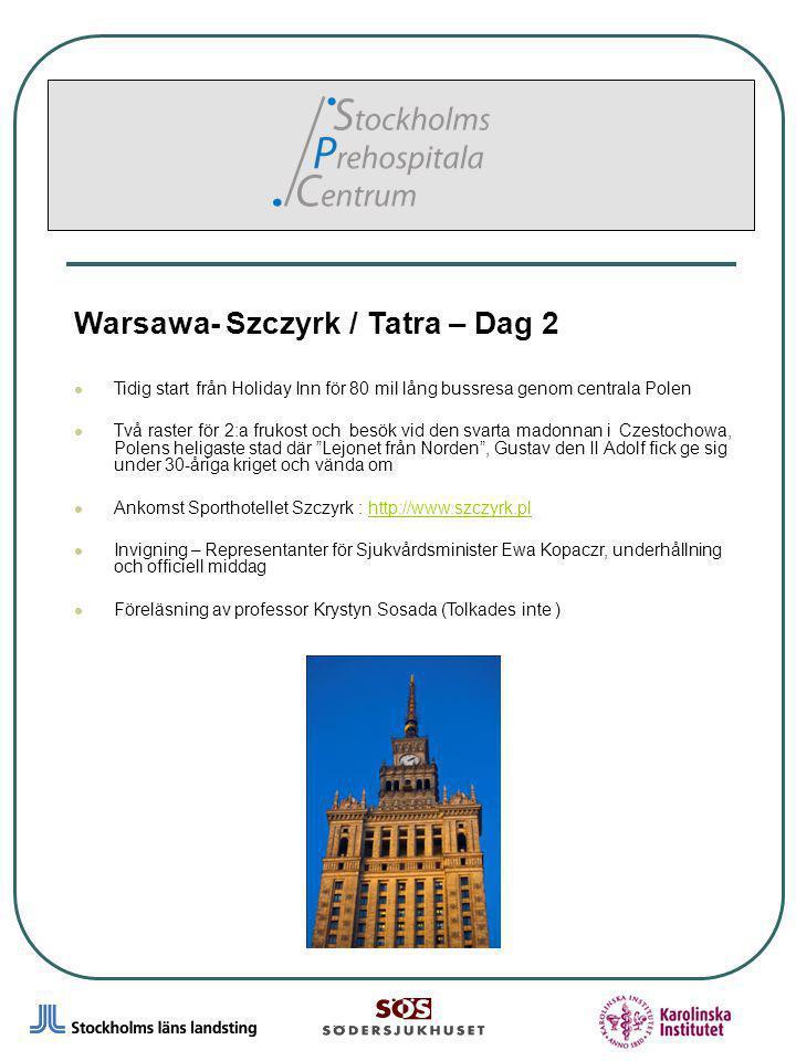 7 Warsawa- Szczyrk / Tatra – Dag 2 Tidig start från Holiday Inn för 80 mil lång bussresa genom centrala Polen Två raster för 2:a frukost och besök vid den svarta madonnan i Czestochowa, Polens heligaste stad där Lejonet från Norden , Gustav den II Adolf fick ge sig under 30-åriga kriget och vända om Ankomst Sporthotellet Szczyrk : http://www.szczyrk.plhttp://www.szczyrk.pl Invigning – Representanter för Sjukvårdsminister Ewa Kopaczr, underhållning och officiell middag Föreläsning av professor Krystyn Sosada (Tolkades inte )