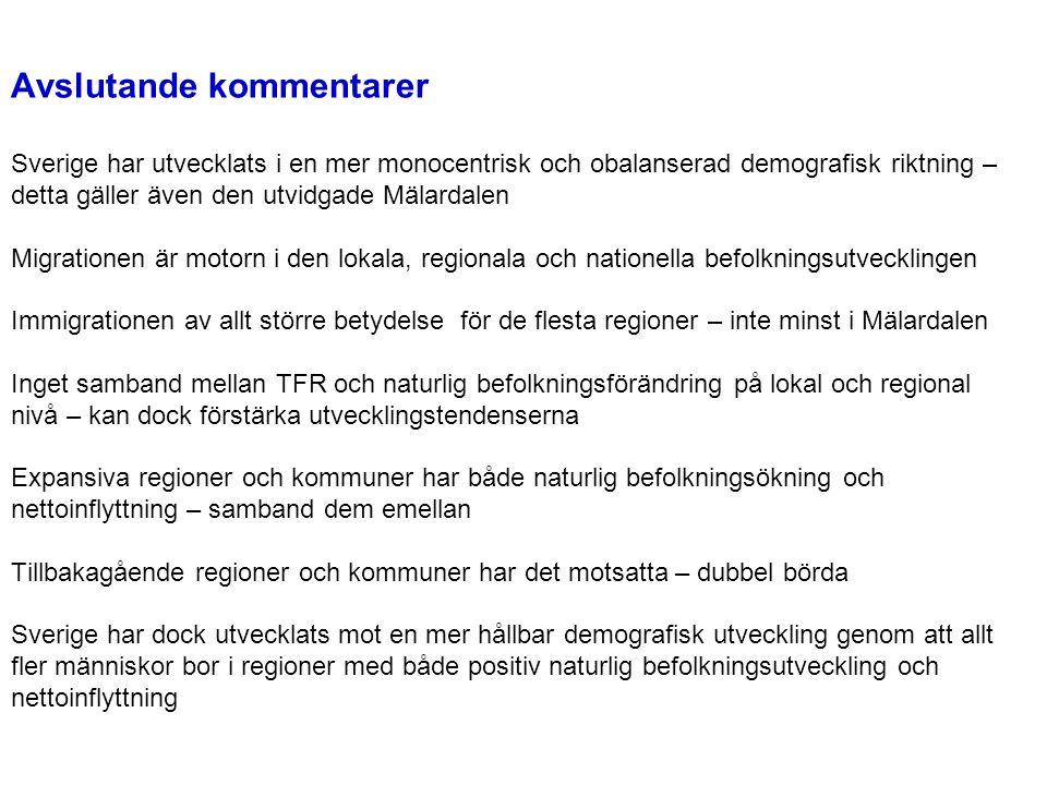Avslutande kommentarer Sverige har utvecklats i en mer monocentrisk och obalanserad demografisk riktning – detta gäller även den utvidgade Mälardalen