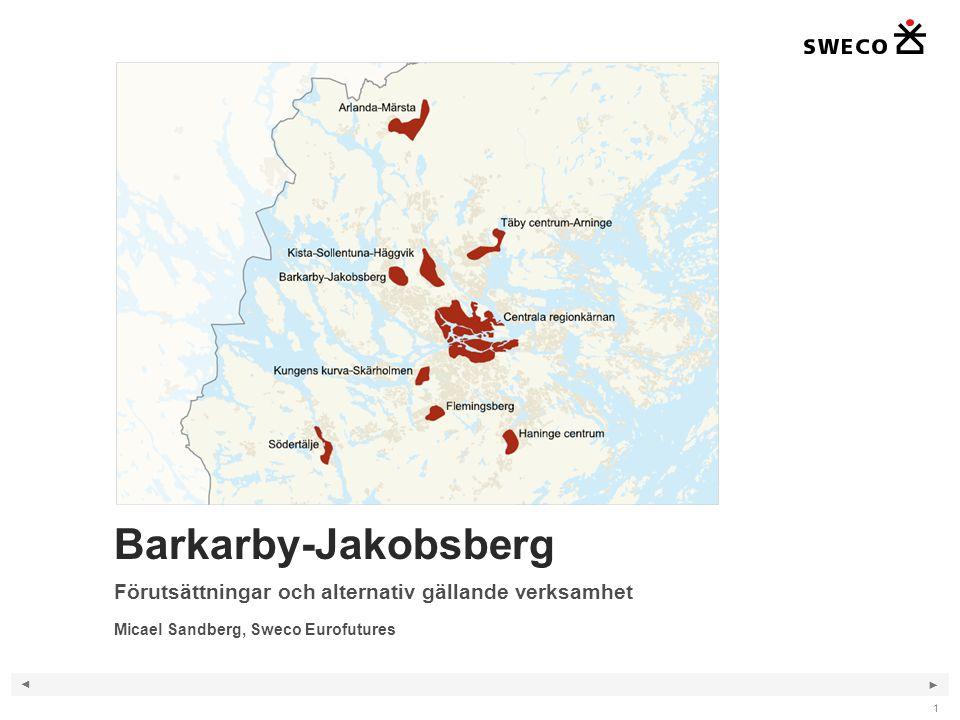 ◄ ► 1 Barkarby-Jakobsberg Förutsättningar och alternativ gällande verksamhet Micael Sandberg, Sweco Eurofutures