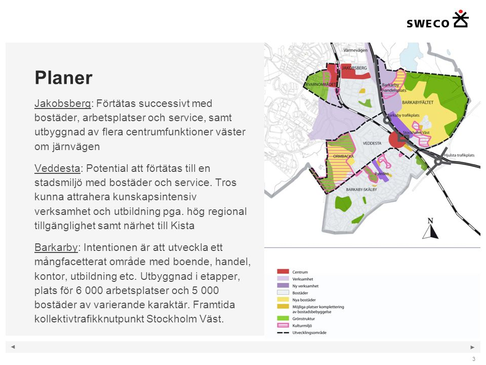 ◄ ► 3 Planer Jakobsberg: Förtätas successivt med bostäder, arbetsplatser och service, samt utbyggnad av flera centrumfunktioner väster om järnvägen Ve