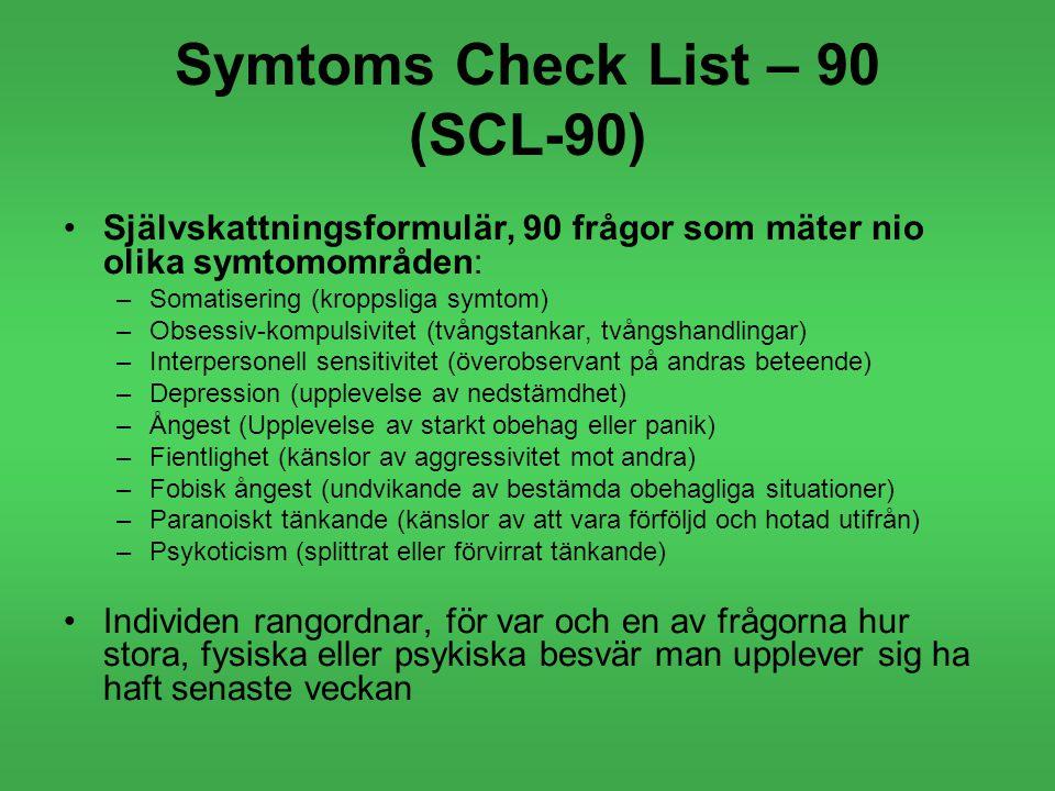 Symtoms Check List – 90 (SCL-90) Självskattningsformulär, 90 frågor som mäter nio olika symtomområden: –Somatisering (kroppsliga symtom) –Obsessiv-kom