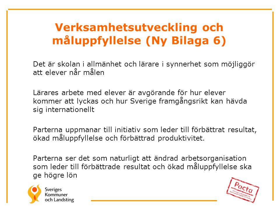 Verksamhetsutveckling och måluppfyllelse (Ny Bilaga 6) Det är skolan i allmänhet och lärare i synnerhet som möjliggör att elever når målen Lärares arbete med elever är avgörande för hur elever kommer att lyckas och hur Sverige framgångsrikt kan hävda sig internationellt Parterna uppmanar till initiativ som leder till förbättrat resultat, ökad måluppfyllelse och förbättrad produktivitet.