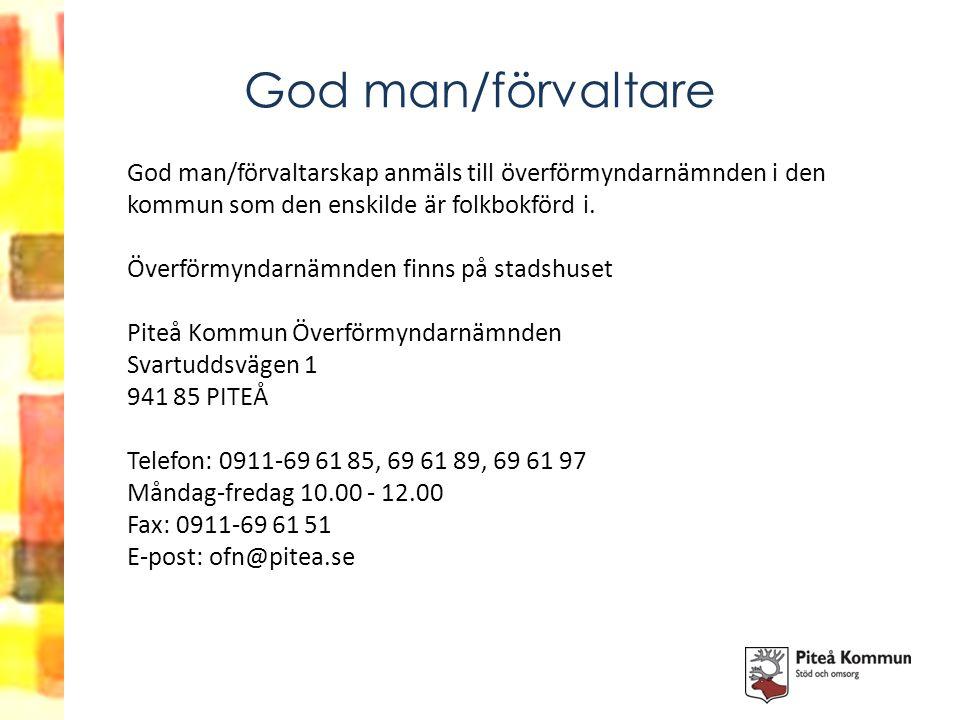 God man/förvaltare God man/förvaltarskap anmäls till överförmyndarnämnden i den kommun som den enskilde är folkbokförd i. Överförmyndarnämnden finns p