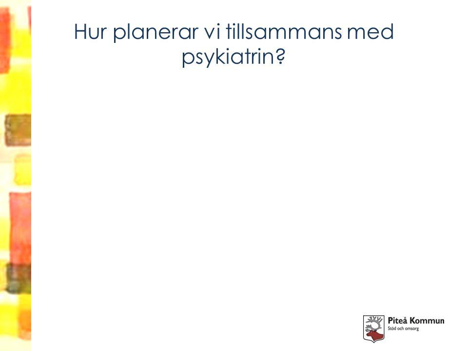 Hur planerar vi tillsammans med psykiatrin?