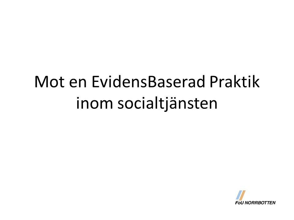 Mot en EvidensBaserad Praktik inom socialtjänsten