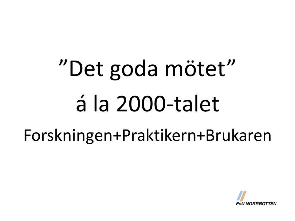 """""""Det goda mötet"""" á la 2000-talet Forskningen+Praktikern+Brukaren"""