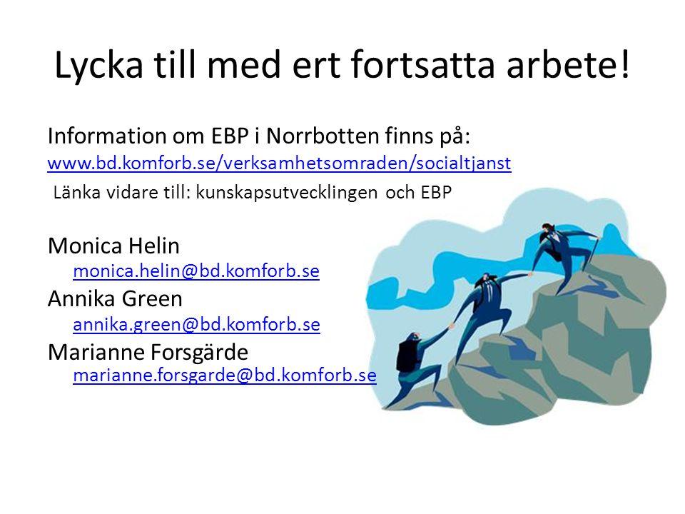 Lycka till med ert fortsatta arbete! Information om EBP i Norrbotten finns på: www.bd.komforb.se/verksamhetsomraden/socialtjanst Länka vidare till: ku